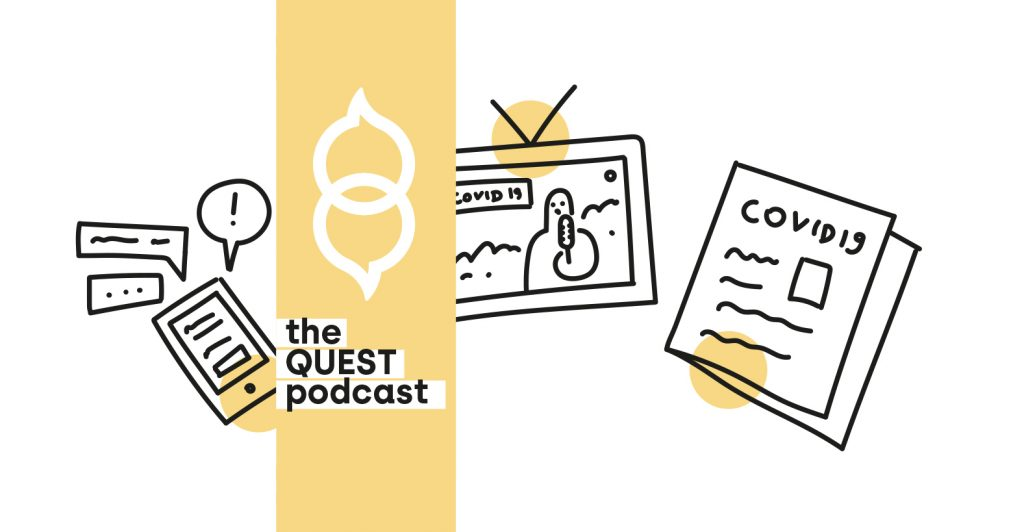 The QUEST Podcast – Episode 6: Media's coverage of the COVID-19 pandemic